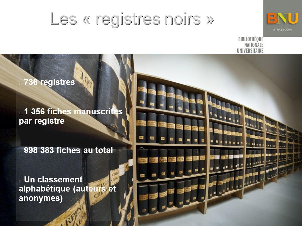 Les « registres noirs » 736 registres 1 356 fiches manuscrites par registre 998 383 fiches au total Un classement alphabétique (auteurs et anonymes)