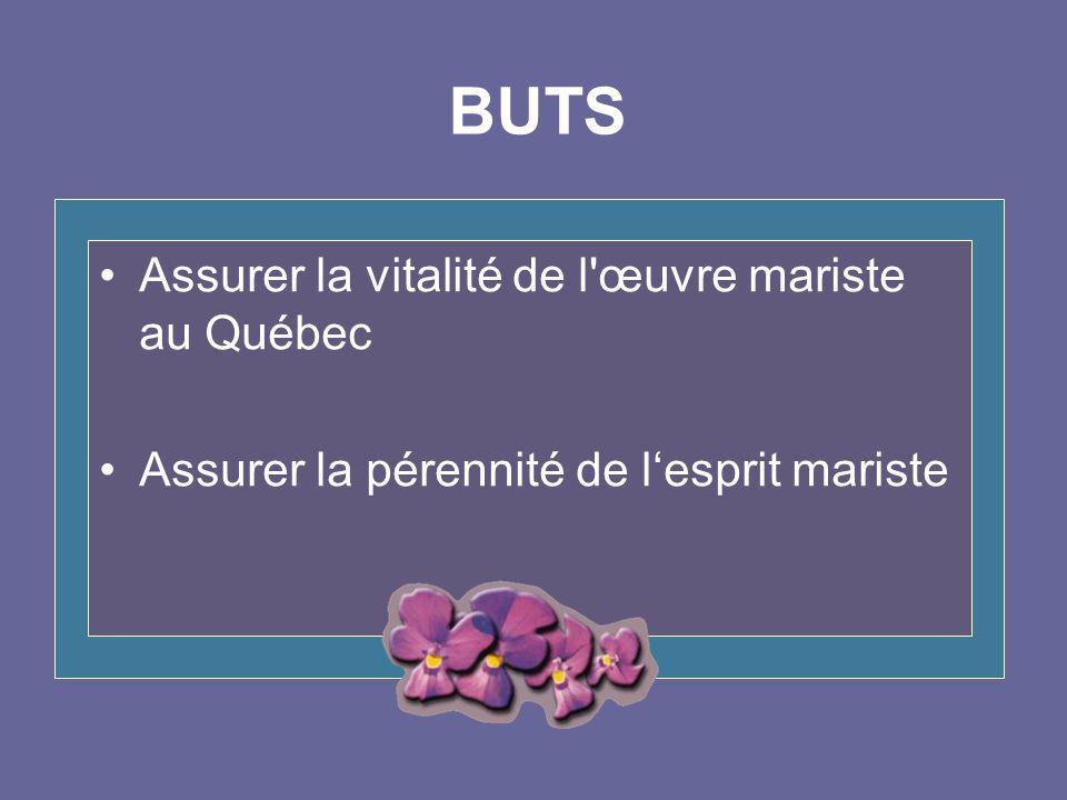 Assurer la vitalité de l œuvre mariste au Québec Assurer la pérennité de l'esprit mariste BUTS