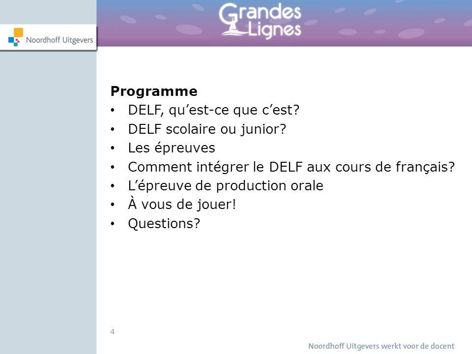 Programme DELF, qu'est-ce que c'est? DELF scolaire ou junior? Les épreuves Comment intégrer le DELF aux cours de français? L'épreuve de production ora