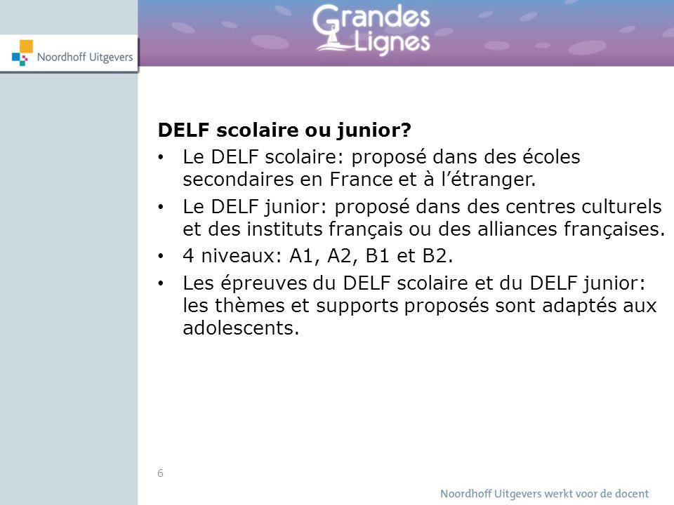 DELF scolaire ou junior? Le DELF scolaire: proposé dans des écoles secondaires en France et à l'étranger. Le DELF junior: proposé dans des centres cul