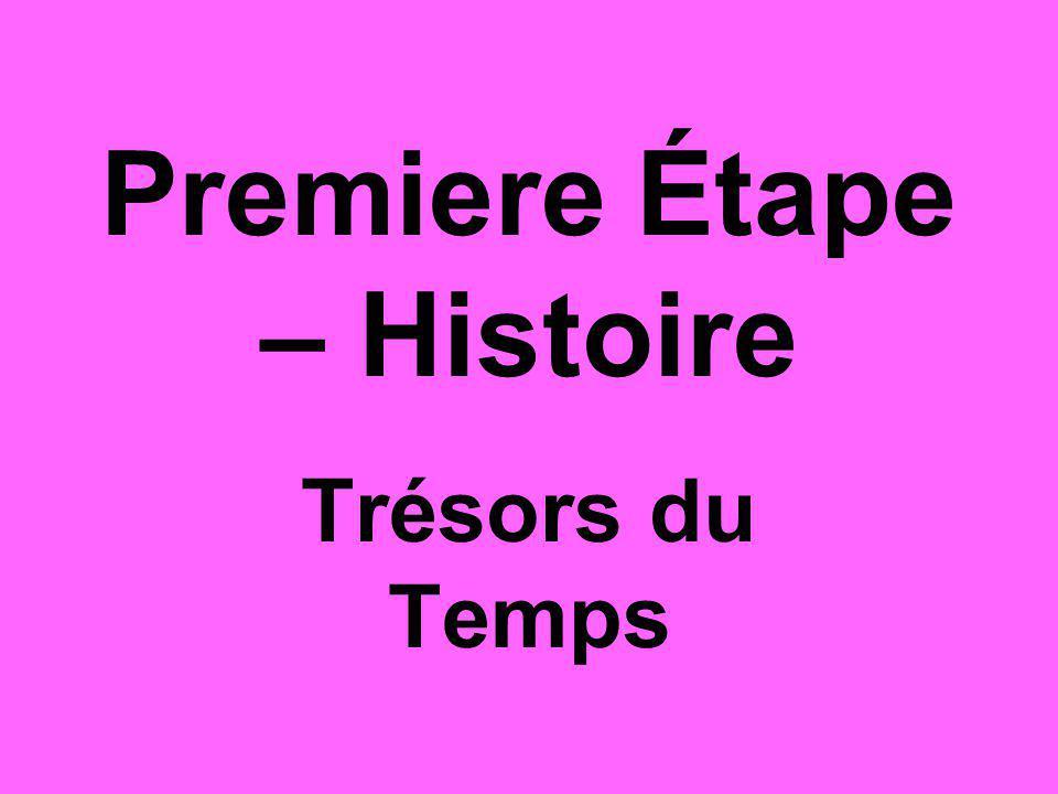 Premiere Étape – Histoire Trésors du Temps