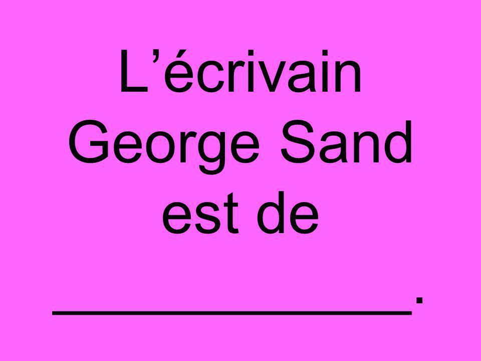 L'écrivain George Sand est de ___________.