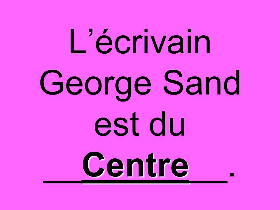 Centre L'écrivain George Sand est du __Centre__.