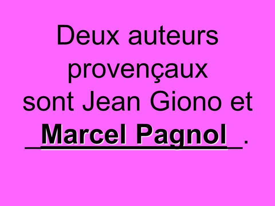 Marcel Pagnol Deux auteurs provençaux sont Jean Giono et _Marcel Pagnol_.