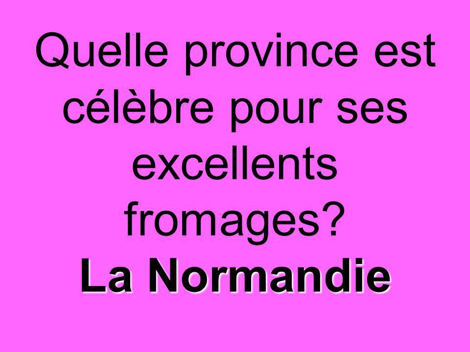La Normandie Quelle province est célèbre pour ses excellents fromages? La Normandie