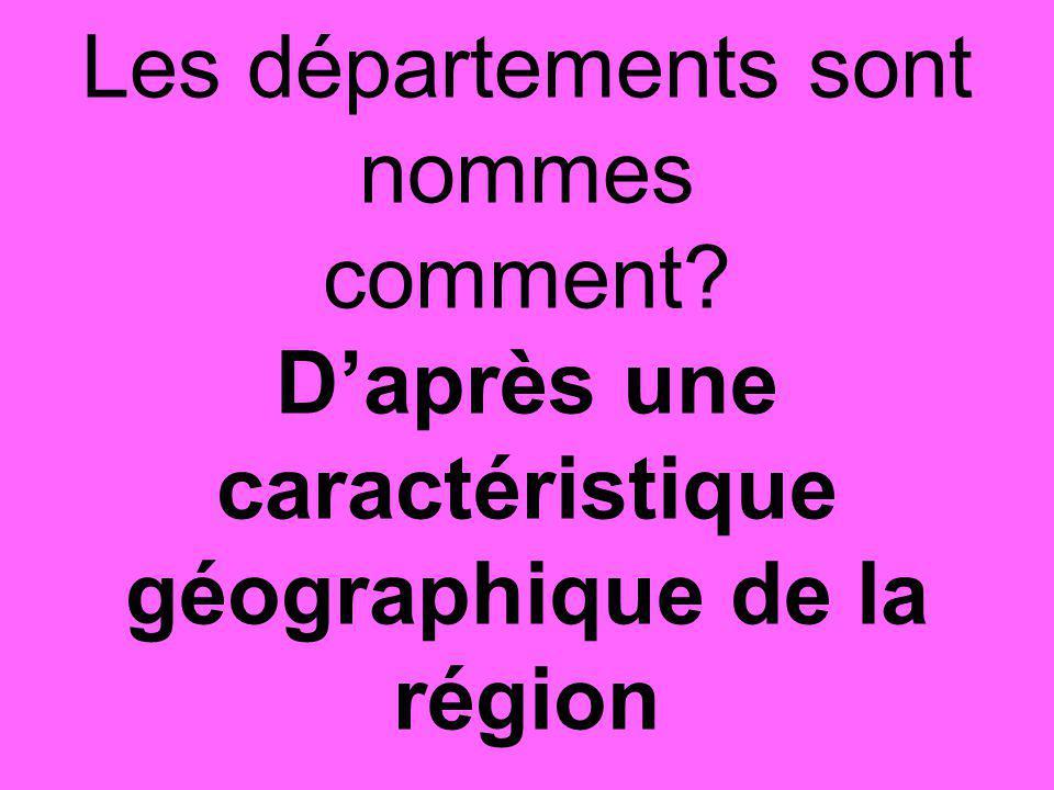 Les départements sont nommes comment D'après une caractéristique géographique de la région