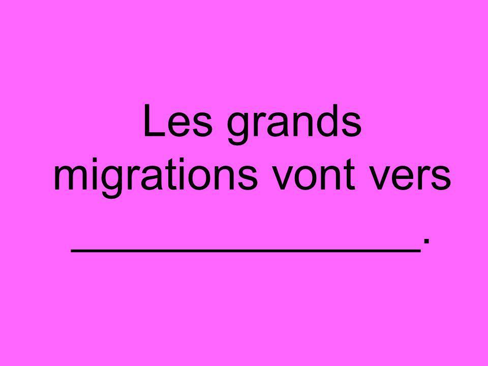 l'ouest Les grands migrations vont vers __l'ouest__.