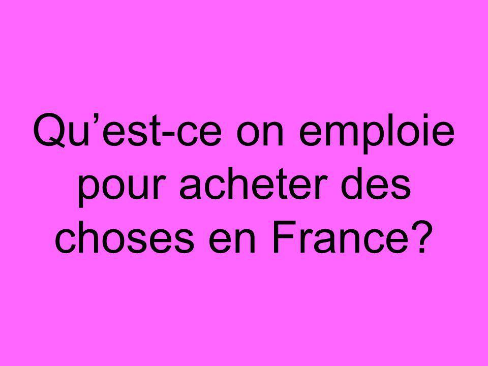 Qu'est-ce on emploie pour acheter des choses en France?