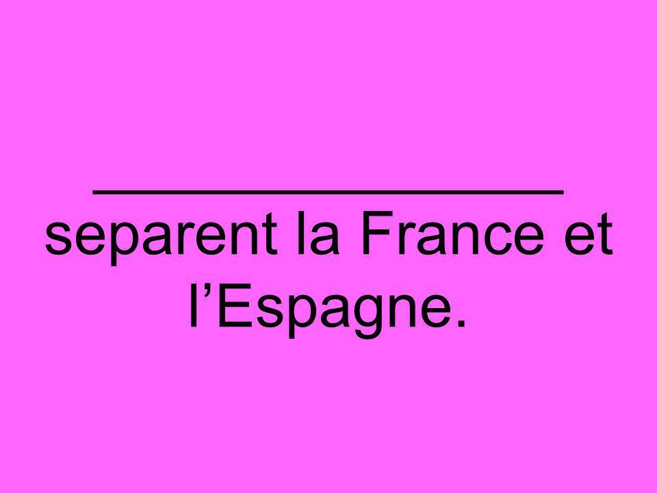 ______________ separent la France et l'Espagne.