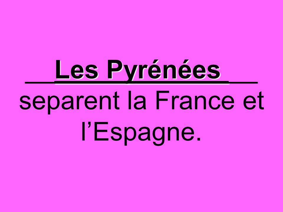 Les Pyrénées __Les Pyrénées __ separent la France et l'Espagne.