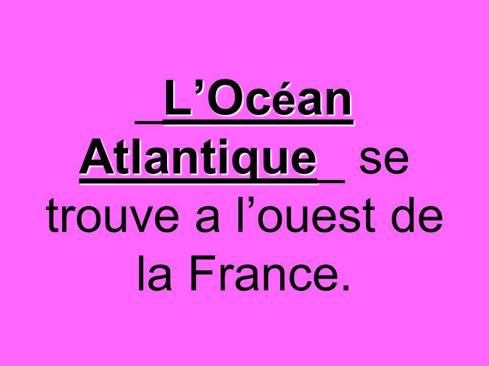 L'Oc é an Atlantique _L'Oc é an Atlantique_ se trouve a l'ouest de la France.