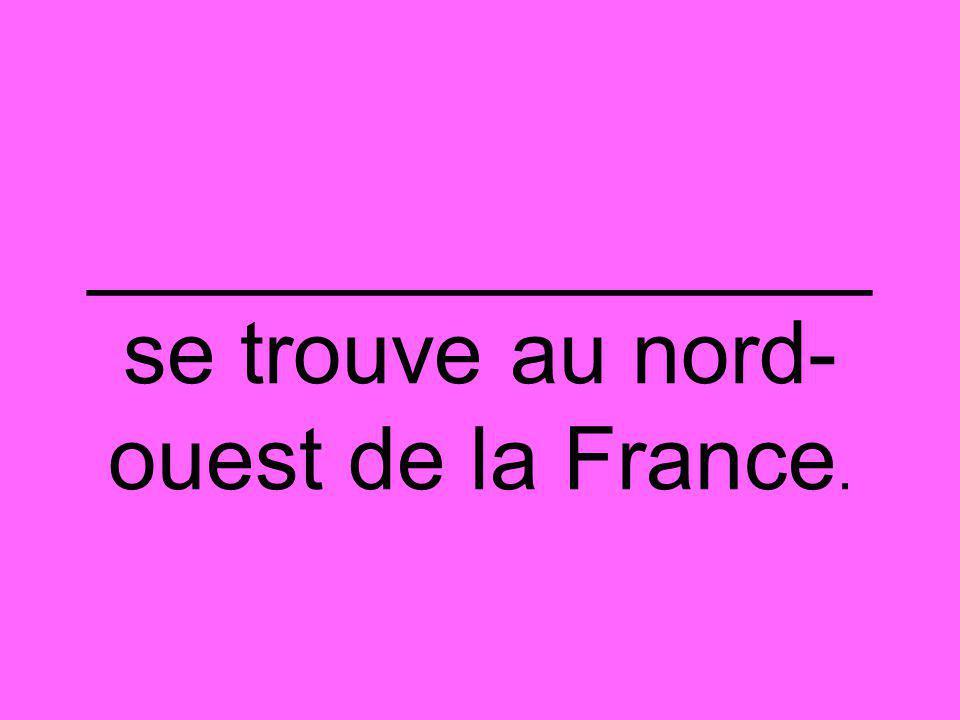 ________________ se trouve au nord- ouest de la France.