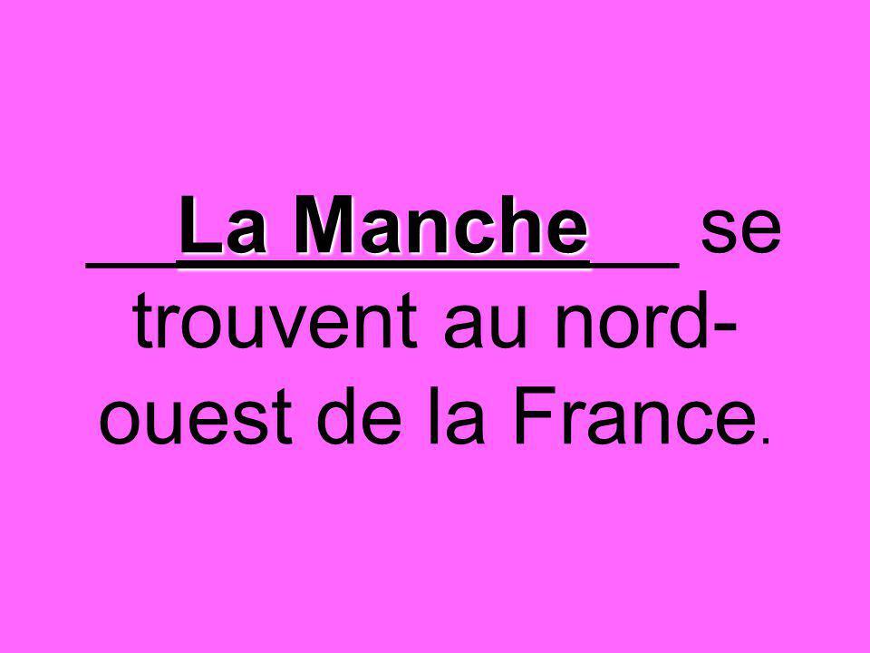 La Manche __La Manche__ se trouvent au nord- ouest de la France.