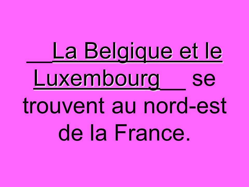La Belgique et le Luxembourg __La Belgique et le Luxembourg__ se trouvent au nord-est de la France.