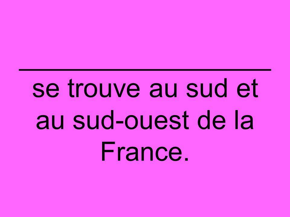 _________________ se trouve au sud et au sud-ouest de la France.
