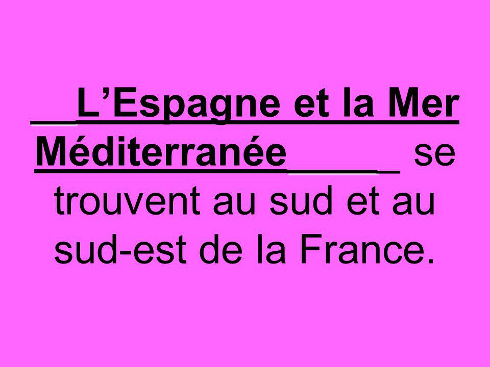 __ ____ __L'Espagne et la Mer Méditerranée_____ se trouvent au sud et au sud-est de la France.