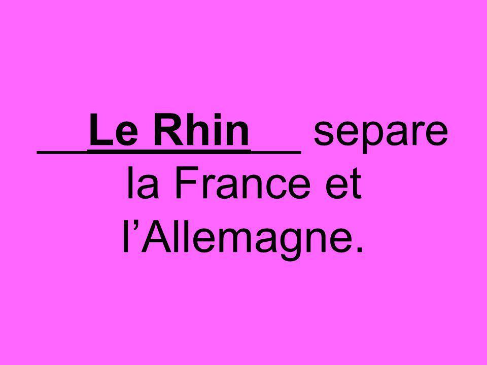 __Le Rhin__ separe la France et l'Allemagne.