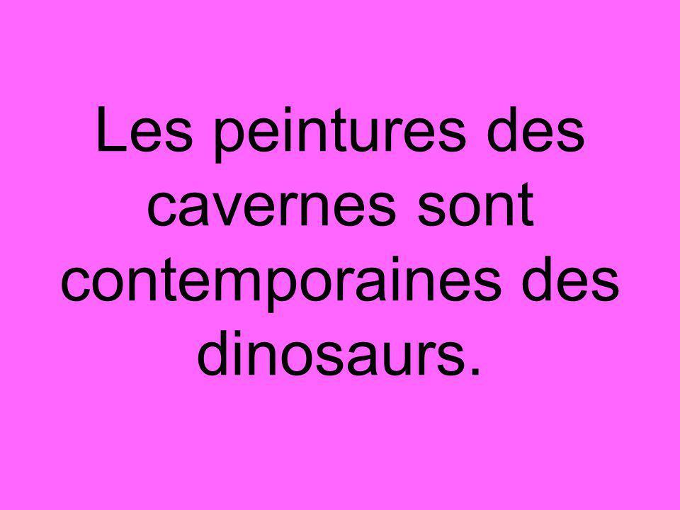 Les peintures des cavernes sont contemporaines des dinosaurs.