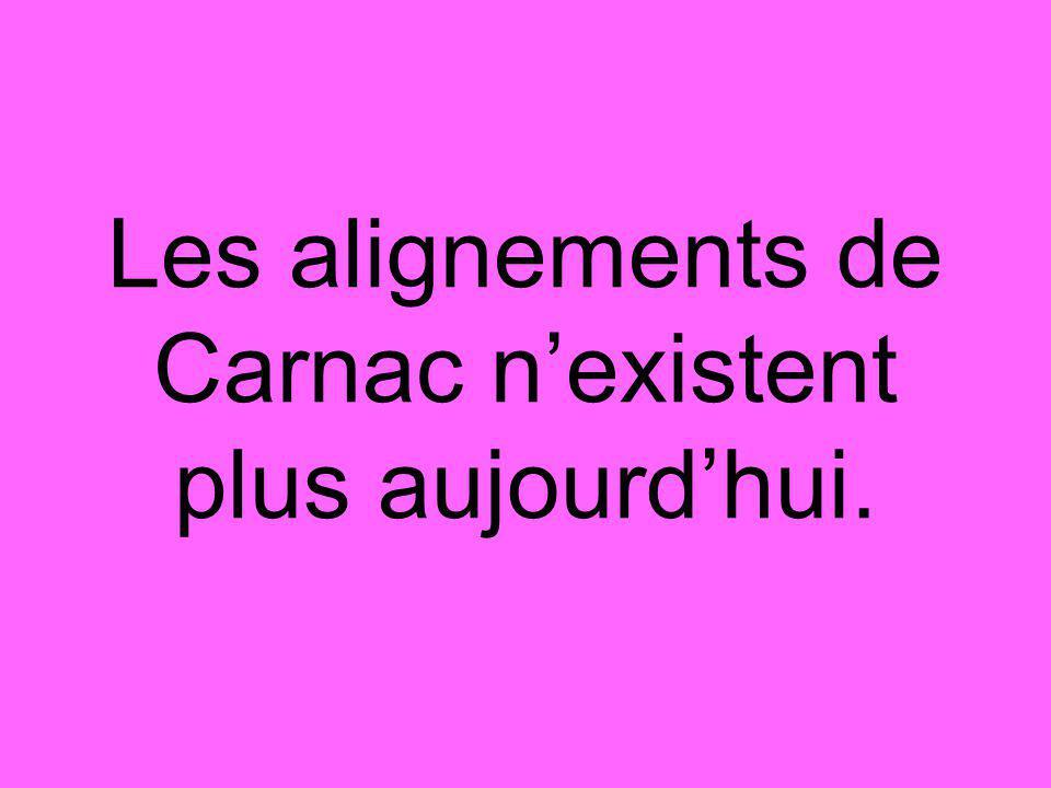 Les alignements de Carnac n'existent plus aujourd'hui.