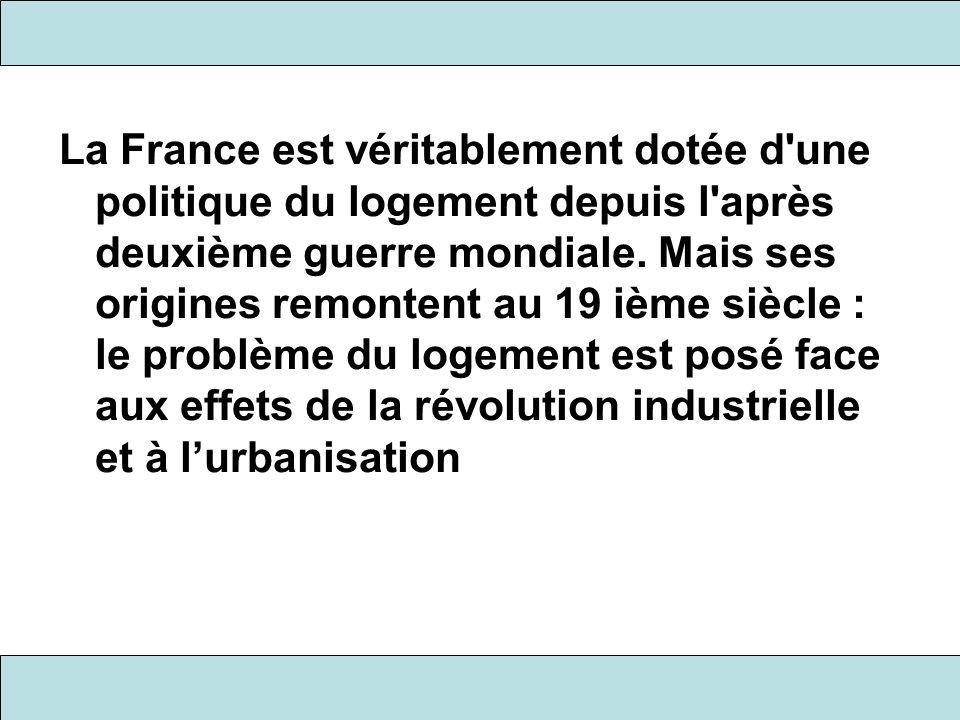 La France est véritablement dotée d'une politique du logement depuis l'après deuxième guerre mondiale. Mais ses origines remontent au 19 ième siècle :