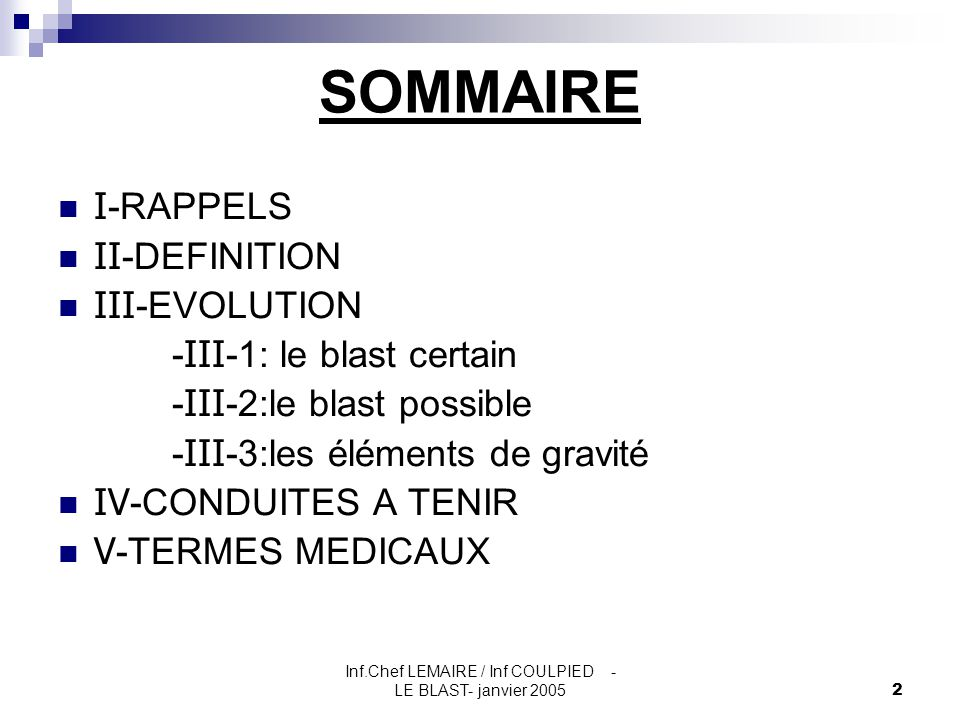 Inf.Chef LEMAIRE / Inf COULPIED - LE BLAST- janvier 20052 SOMMAIRE I -RAPPELS II -DEFINITION III -EVOLUTION - III -1: le blast certain - III -2:le bla