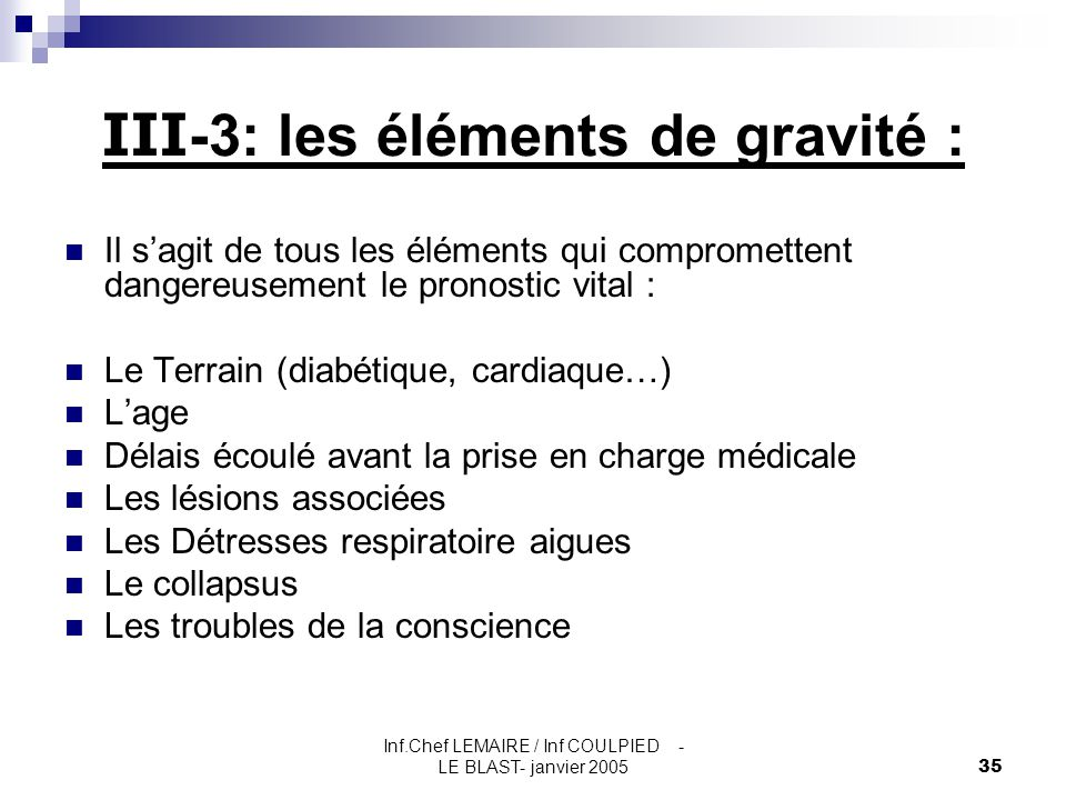Inf.Chef LEMAIRE / Inf COULPIED - LE BLAST- janvier 200535 III -3: les éléments de gravité : Il s'agit de tous les éléments qui compromettent dangereu