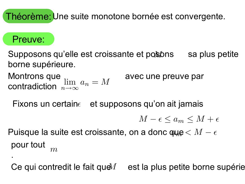 Théorème: Preuve: Une suite monotone bornée est convergente. Supposons qu'elle est croissante et posons sa plus petite borne supérieure. Montrons que