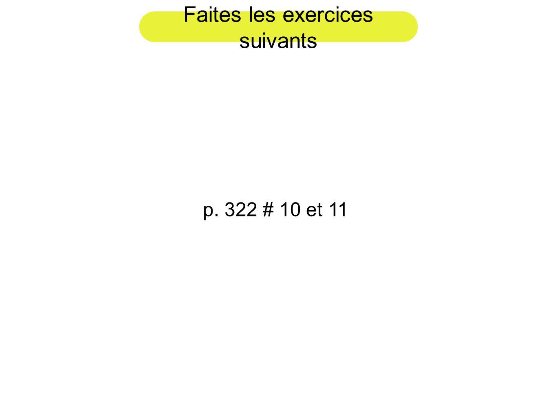 Faites les exercices suivants p. 322 # 10 et 11