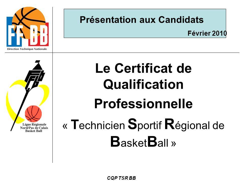CQP TSR BB Le Certificat de Qualification Professionnelle « T echnicien S portif R égional de B asket B all » Présentation aux Candidats Février 2010
