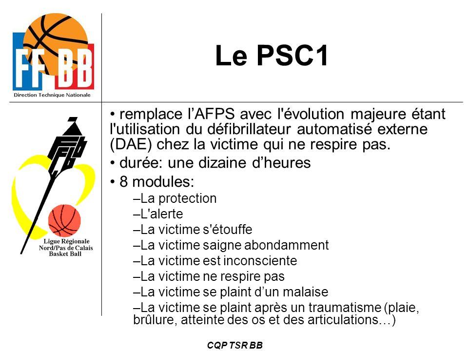 CQP TSR BB Le PSC1 remplace l'AFPS avec l'évolution majeure étant l'utilisation du défibrillateur automatisé externe (DAE) chez la victime qui ne resp