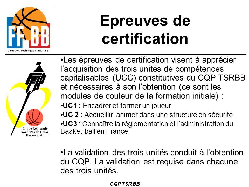 CQP TSR BB Epreuves de certification Les épreuves de certification visent à apprécier l'acquisition des trois unités de compétences capitalisables (UC