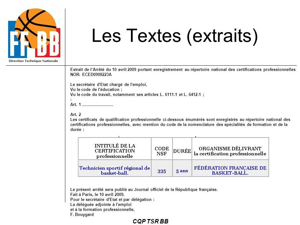 CQP TSR BB Les Textes (extraits) Extrait de l'Arrêté du 10 avril 2009 portant enregistrement au répertoire national des certifications professionnelle
