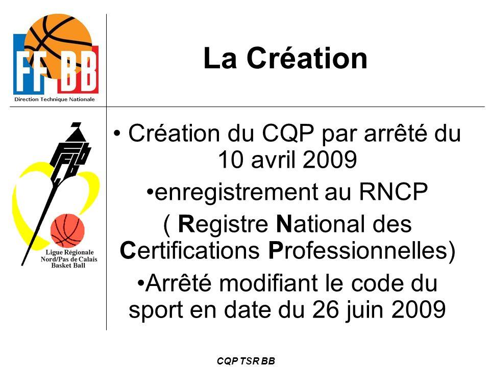 CQP TSR BB La Création Création du CQP par arrêté du 10 avril 2009 enregistrement au RNCP ( Registre National des Certifications Professionnelles) Arr
