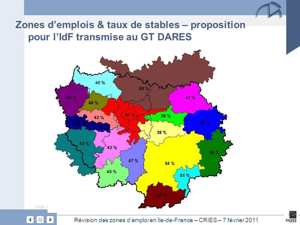 Page 12 Révision des zones d'emploi en Ile-de-France – CRIES – 7 février 2011 Zones d'emplois & taux de stables – proposition pour l'IdF transmise au
