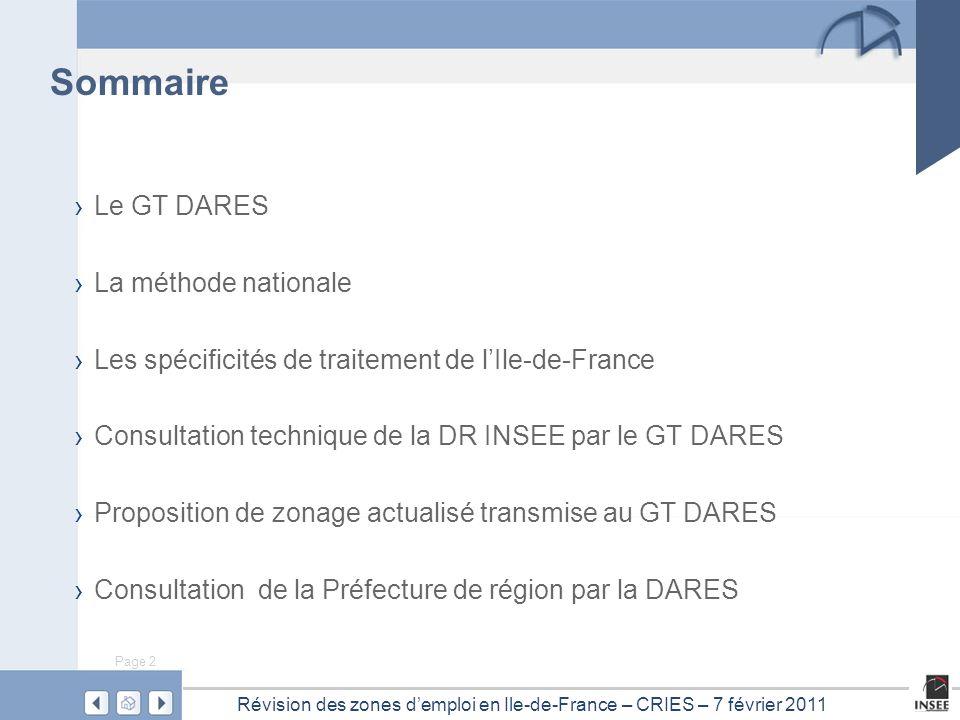 Page 2 Révision des zones d'emploi en Ile-de-France – CRIES – 7 février 2011 Sommaire › Le GT DARES › La méthode nationale › Les spécificités de trait