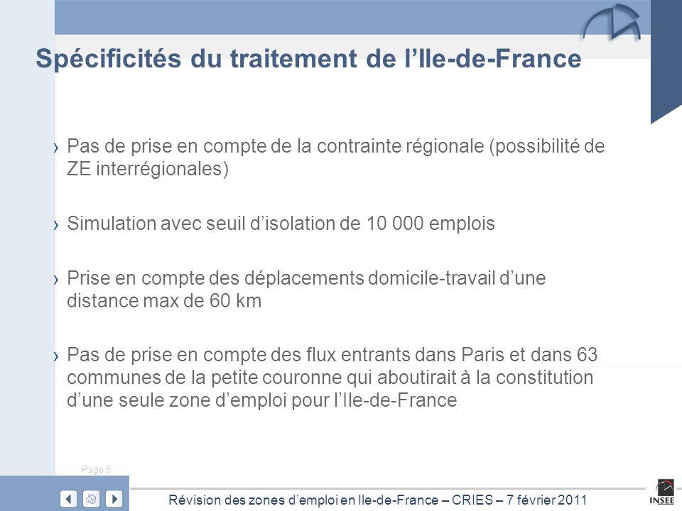 Page 6 Révision des zones d'emploi en Ile-de-France – CRIES – 7 février 2011 Spécificités du traitement de l'Ile-de-France › Pas de prise en compte de