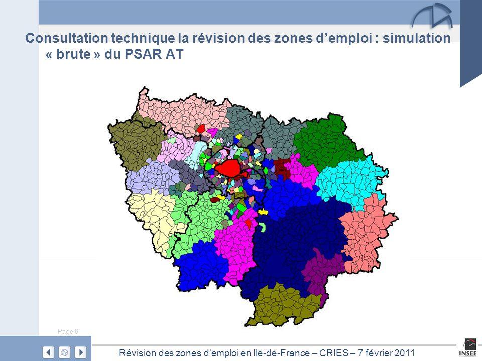 Page 8 Révision des zones d'emploi en Ile-de-France – CRIES – 7 février 2011 Consultation technique la révision des zones d'emploi : simulation « brute » du PSAR AT