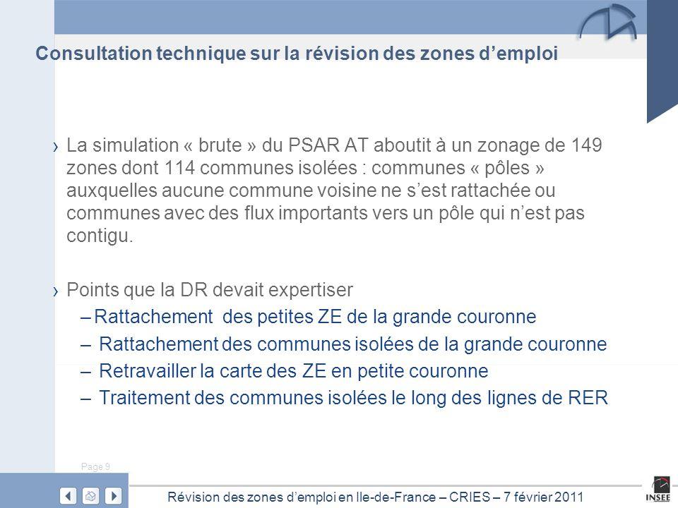 Page 9 Révision des zones d'emploi en Ile-de-France – CRIES – 7 février 2011 Consultation technique sur la révision des zones d'emploi › La simulation