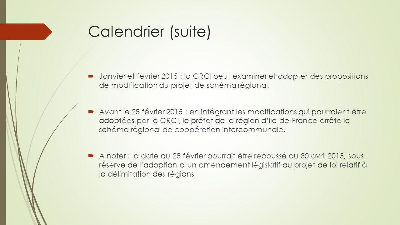 Calendrier (suite)  Janvier et février 2015 : la CRCI peut examiner et adopter des propositions de modification du projet de schéma régional.  Avant