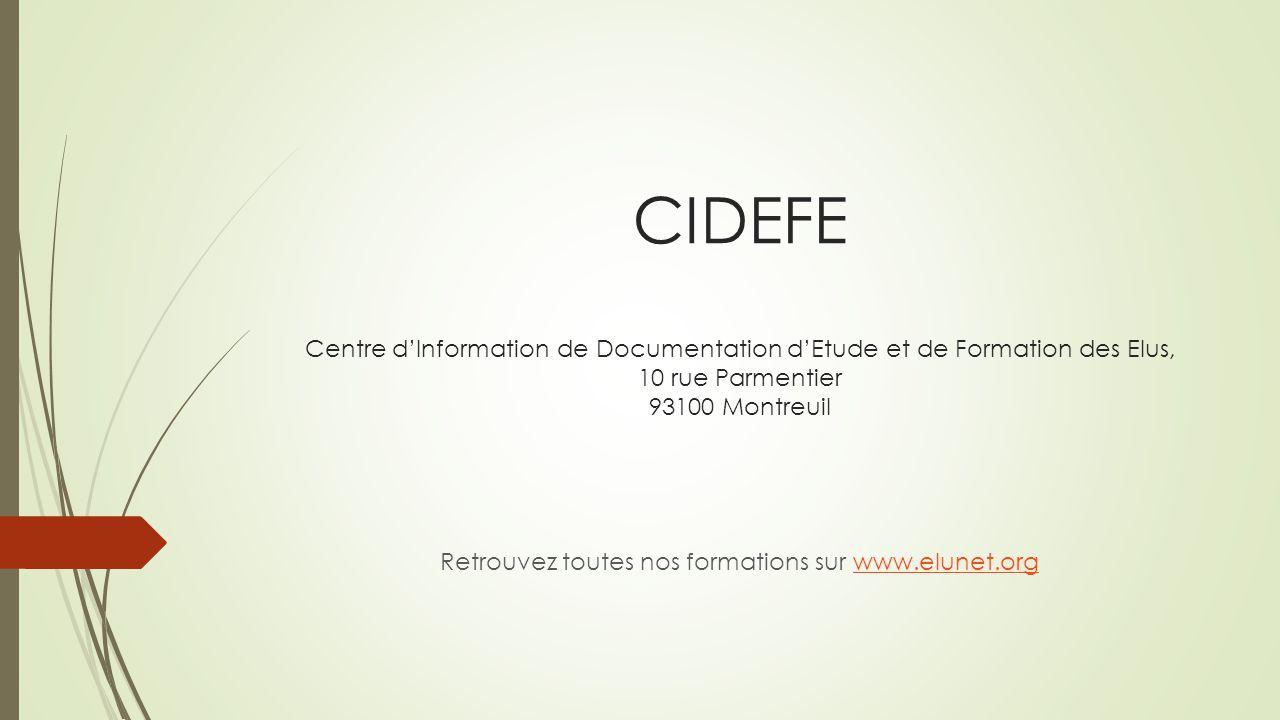 CIDEFE Centre d'Information de Documentation d'Etude et de Formation des Elus, 10 rue Parmentier 93100 Montreuil Retrouvez toutes nos formations sur w