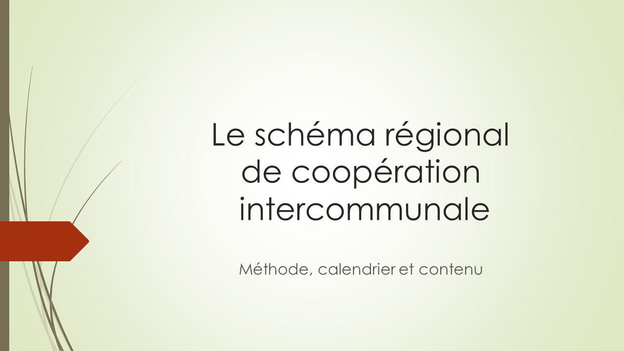 Le schéma régional de coopération intercommunale Méthode, calendrier et contenu