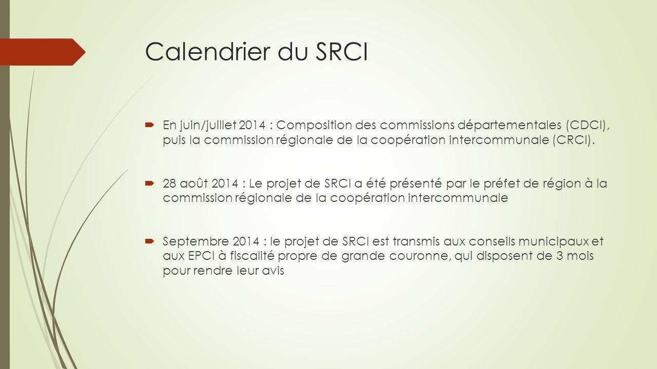 Calendrier du SRCI  En juin/juillet 2014 : Composition des commissions départementales (CDCI), puis la commission régionale de la coopération interco
