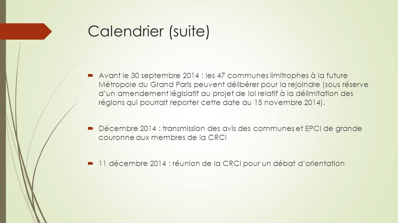 Calendrier (suite)  Avant le 30 septembre 2014 : les 47 communes limitrophes à la future Métropole du Grand Paris peuvent délibérer pour la rejoindre