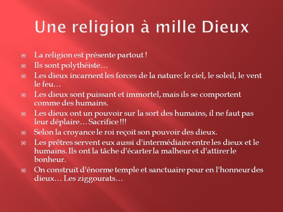  La religion est présente partout !  Ils sont polythéiste…  Les dieux incarnent les forces de la nature: le ciel, le soleil, le vent le feu…  Les