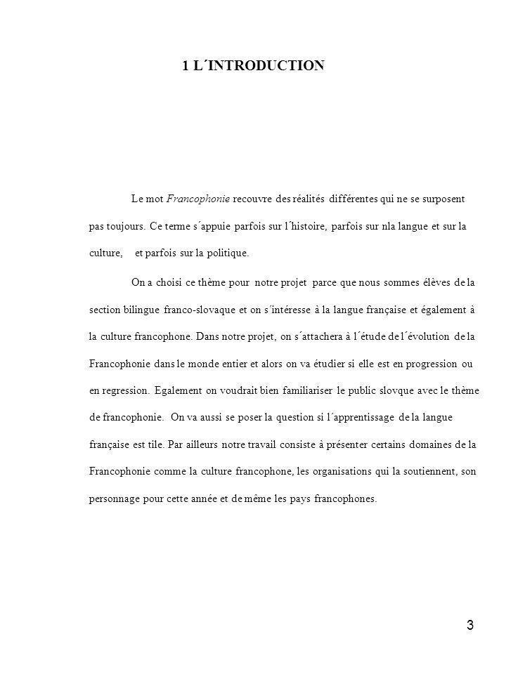 3 1 L´INTRODUCTION Le mot Francophonie recouvre des réalités différentes qui ne se surposent pas toujours.