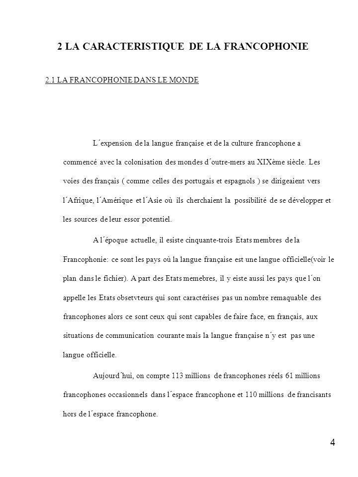 15 5 LA CONCLUSION Pour conclure, on constate qu´il reste bien utile d´être francophone en cette époque même si la progression de la langue française n´est pas tellement visible dans nos jours.