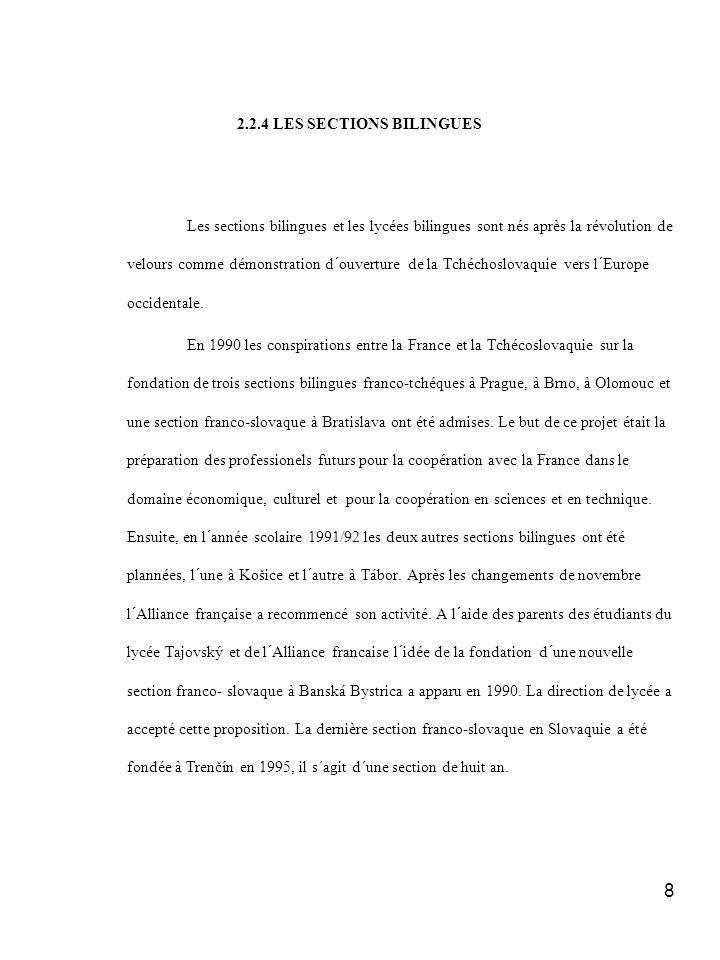 8 2.2.4 LES SECTIONS BILINGUES Les sections bilingues et les lycées bilingues sont nés après la révolution de velours comme démonstration d´ouverture de la Tchéchoslovaquie vers l´Europe occidentale.