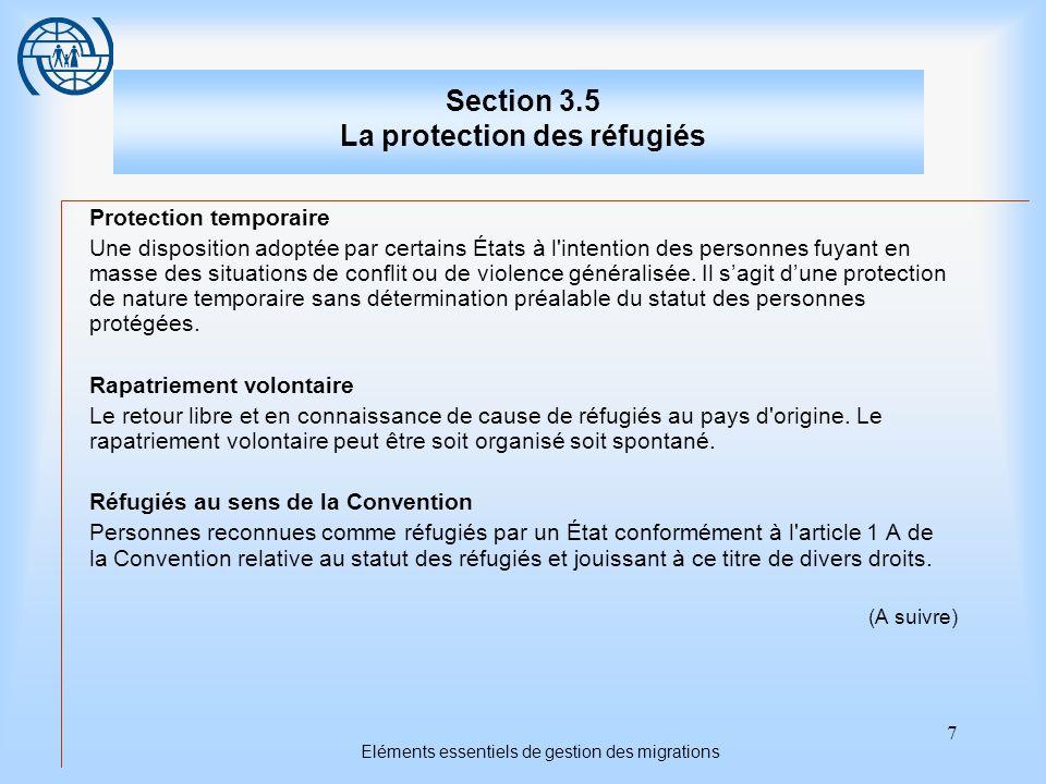 7 Eléments essentiels de gestion des migrations Section 3.5 La protection des réfugiés Protection temporaire Une disposition adoptée par certains États à l intention des personnes fuyant en masse des situations de conflit ou de violence généralisée.