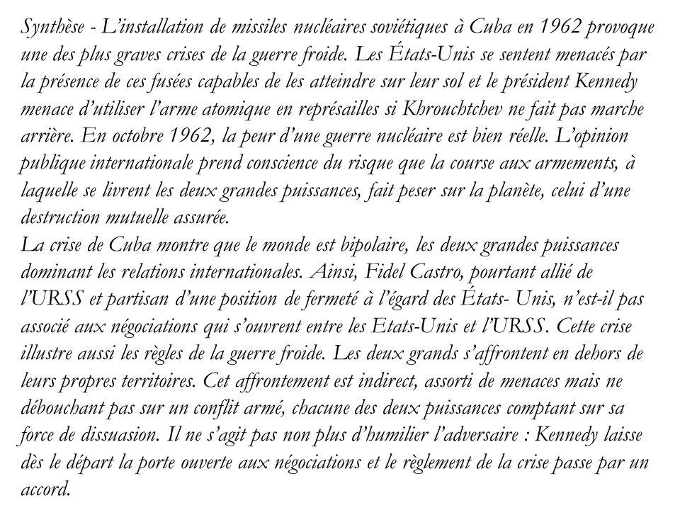 Synthèse - L'installation de missiles nucléaires soviétiques à Cuba en 1962 provoque une des plus graves crises de la guerre froide. Les États-Unis se