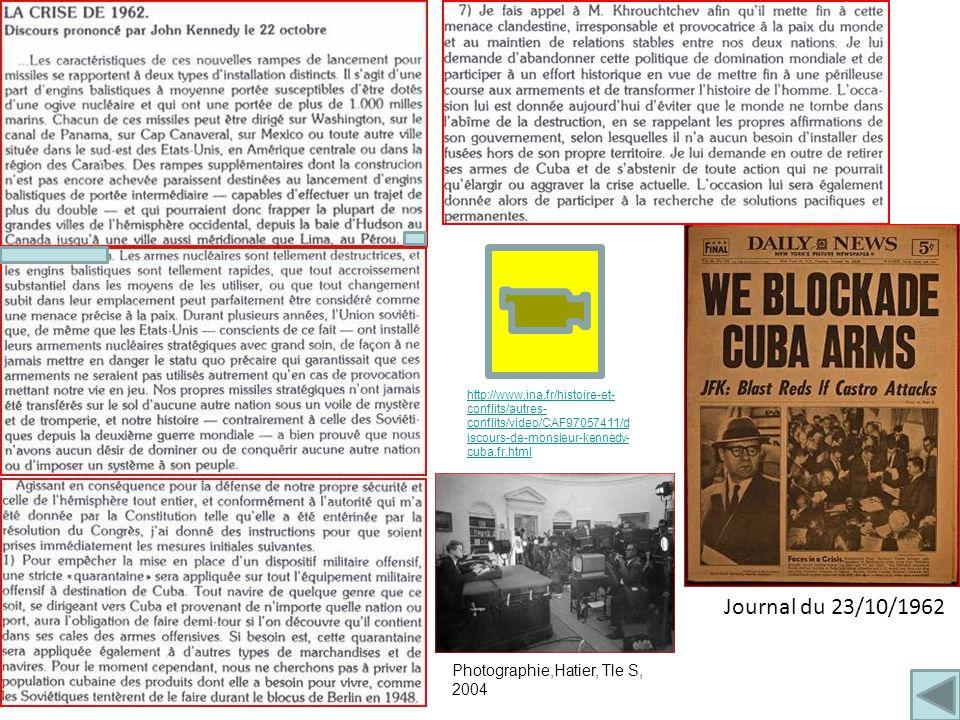 Journal du 23/10/1962 http://www.ina.fr/histoire-et- conflits/autres- conflits/video/CAF97057411/d iscours-de-monsieur-kennedy- cuba.fr.html Photographie,Hatier, Tle S, 2004
